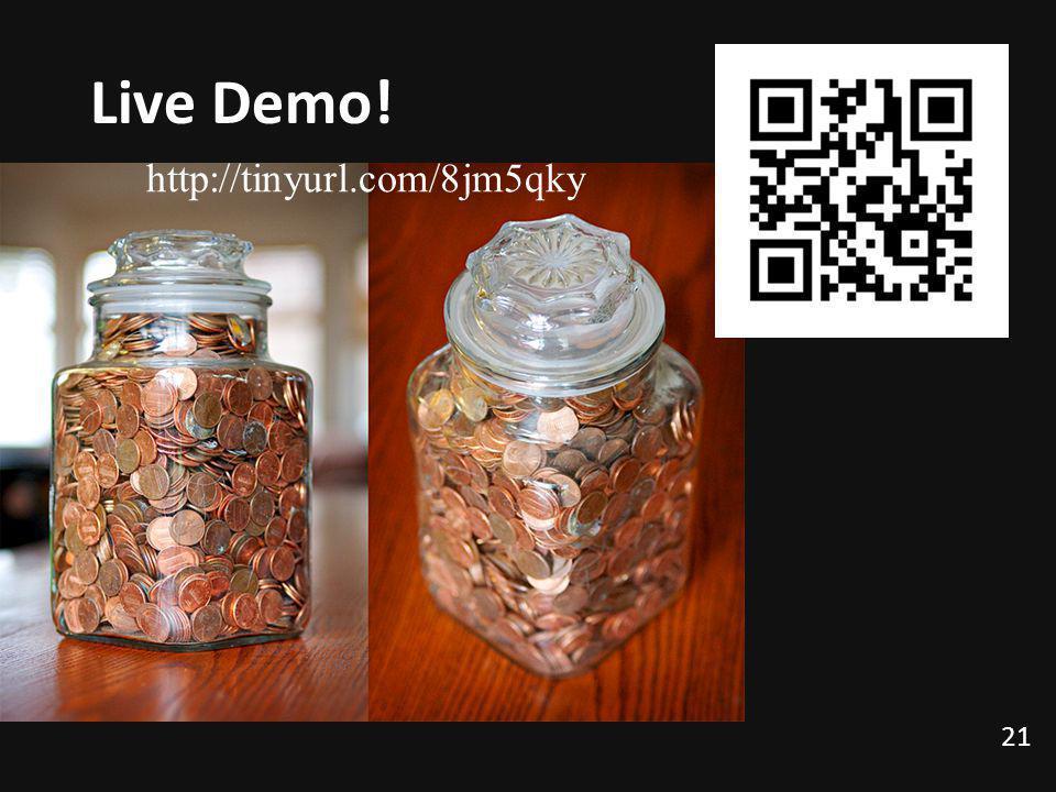 Live Demo! 21 http://tinyurl.com/8jm5qky