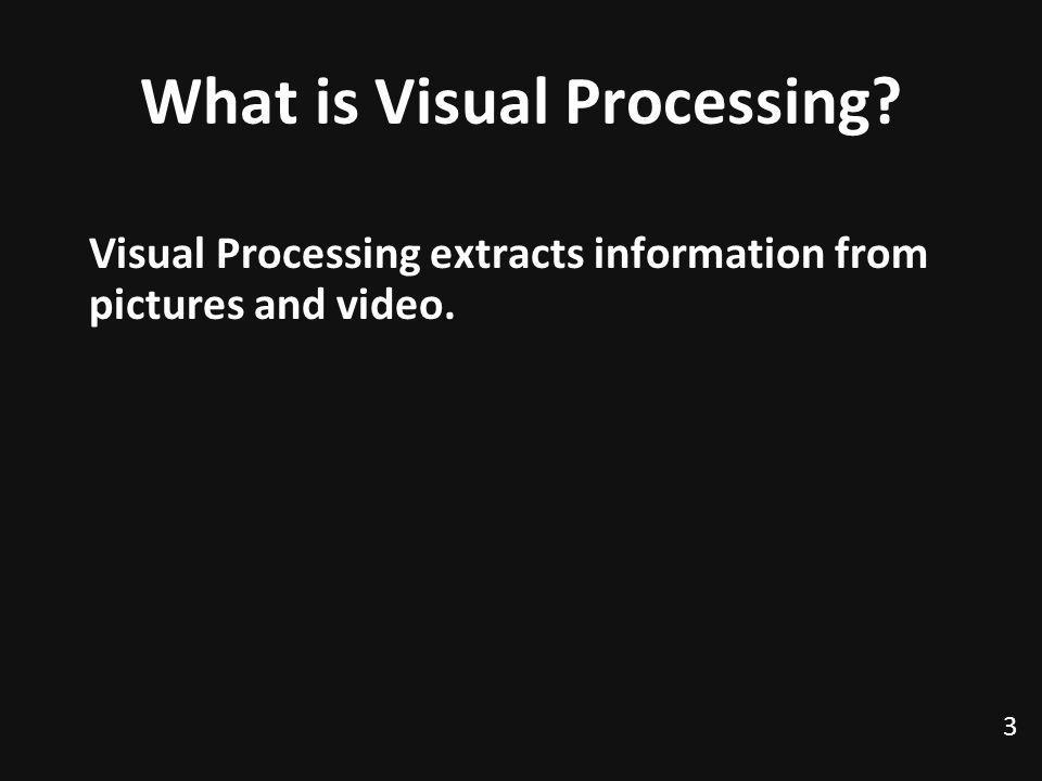 What is Visual Processing. Visual Processing extracts information from pictures and video.