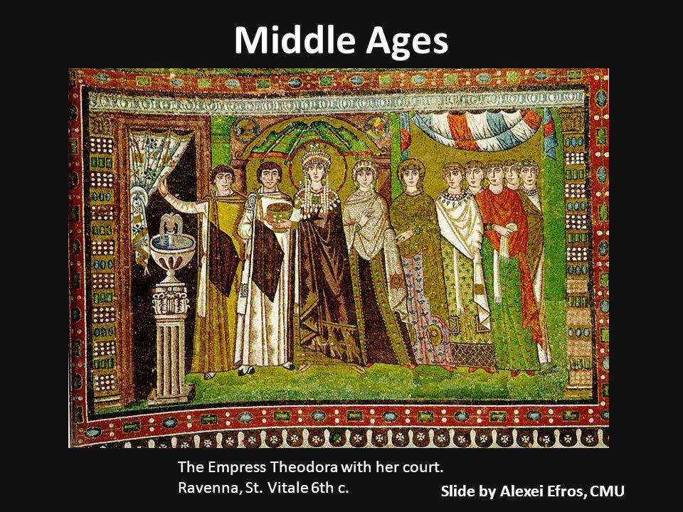 The Empress Theodora with her court. Ravenna, St. Vitale 6th c. Middle Ages Slide by Alexei Efros, CMU