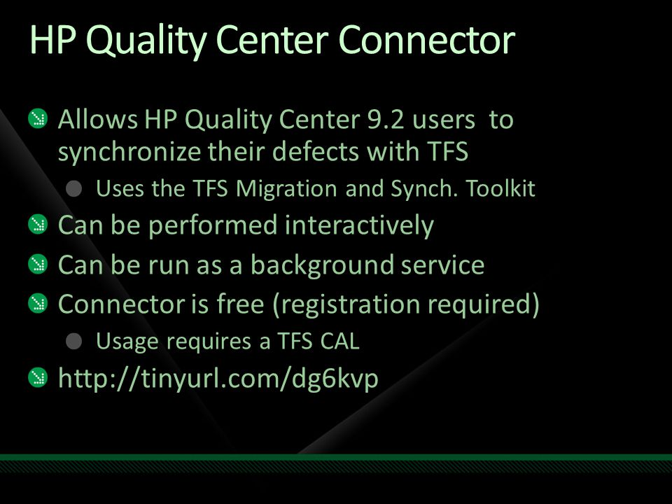HP Quality Center Connector Allows HP Quality Center 9.2 users to synchronize their defects with TFS Uses the TFS Migration and Synch.