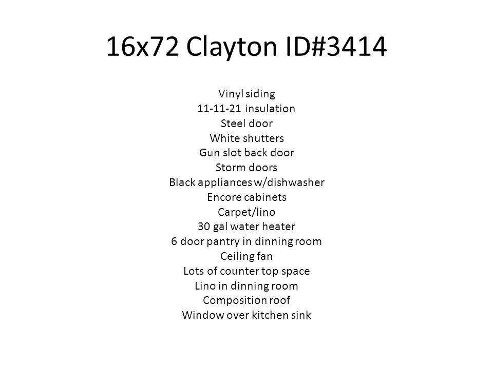 16x72 Clayton ID#3414 Vinyl siding 11-11-21 insulation Steel door White shutters Gun slot back door Storm doors Black appliances w/dishwasher Encore c