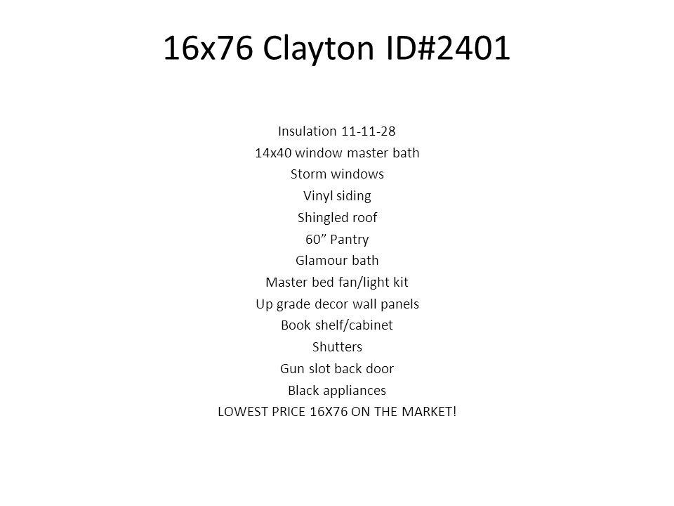 16x76 Clayton ID#2401 Insulation 11-11-28 14x40 window master bath Storm windows Vinyl siding Shingled roof 60 Pantry Glamour bath Master bed fan/ligh
