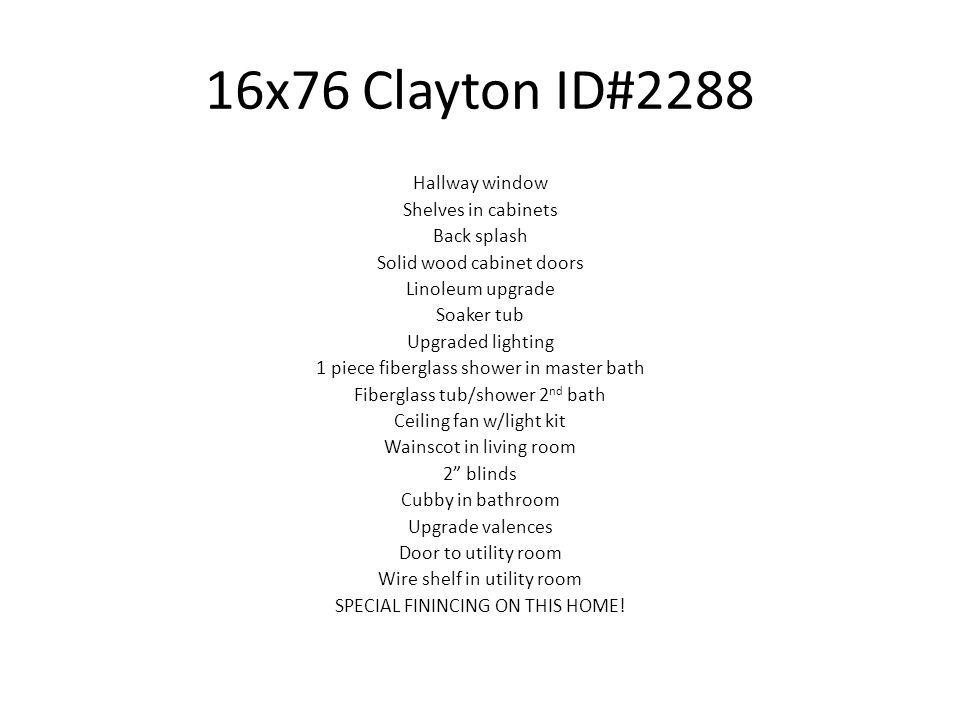 16x76 Clayton ID#2288 Hallway window Shelves in cabinets Back splash Solid wood cabinet doors Linoleum upgrade Soaker tub Upgraded lighting 1 piece fi