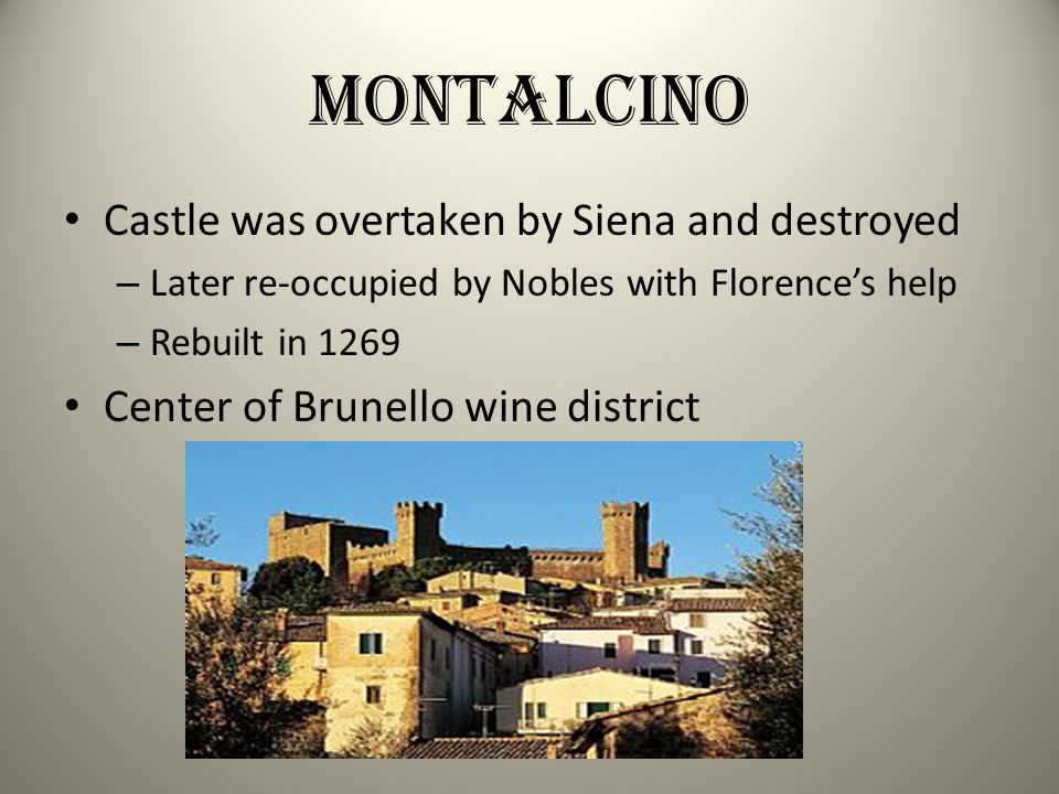 Montalcino Castle was overtaken by Siena and destroyed – Later re-occupied by Nobles with Florences help – Rebuilt in 1269 Center of Brunello wine dis