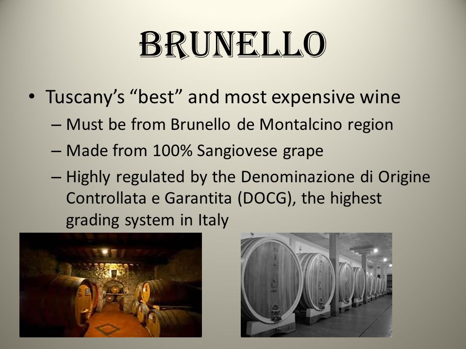 Brunello Tuscanys best and most expensive wine – Must be from Brunello de Montalcino region – Made from 100% Sangiovese grape – Highly regulated by th