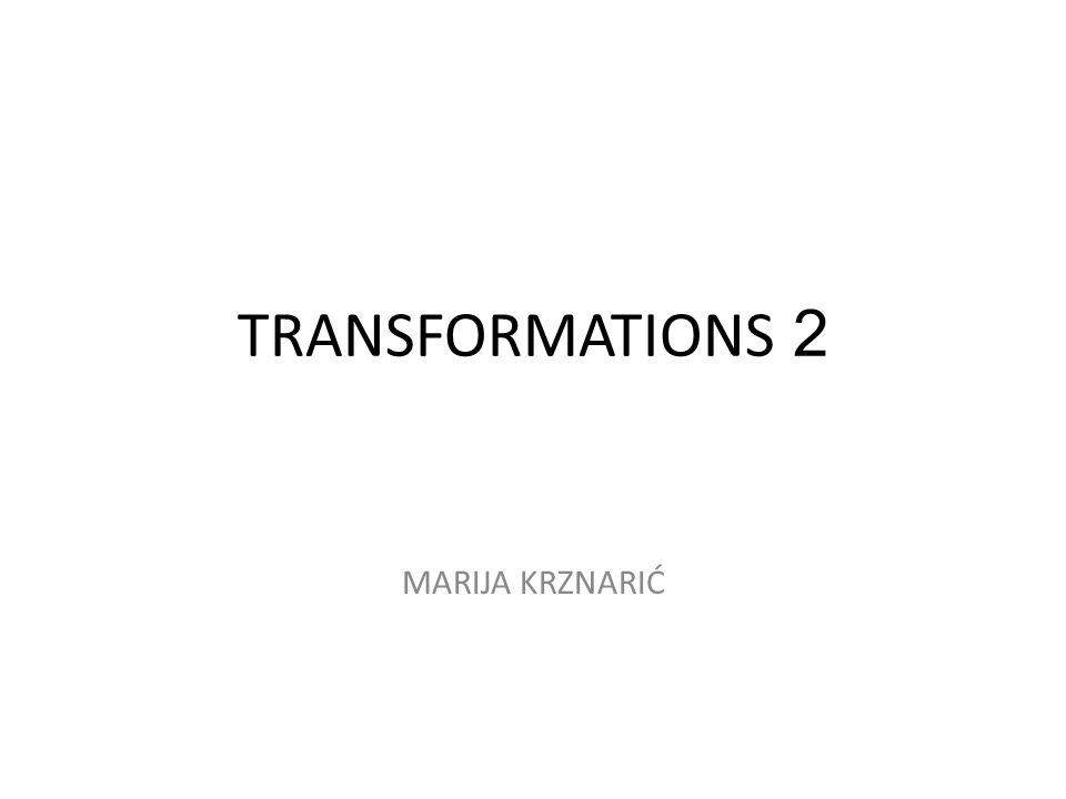 TRANSFORMATIONS 2 MARIJA KRZNARIĆ