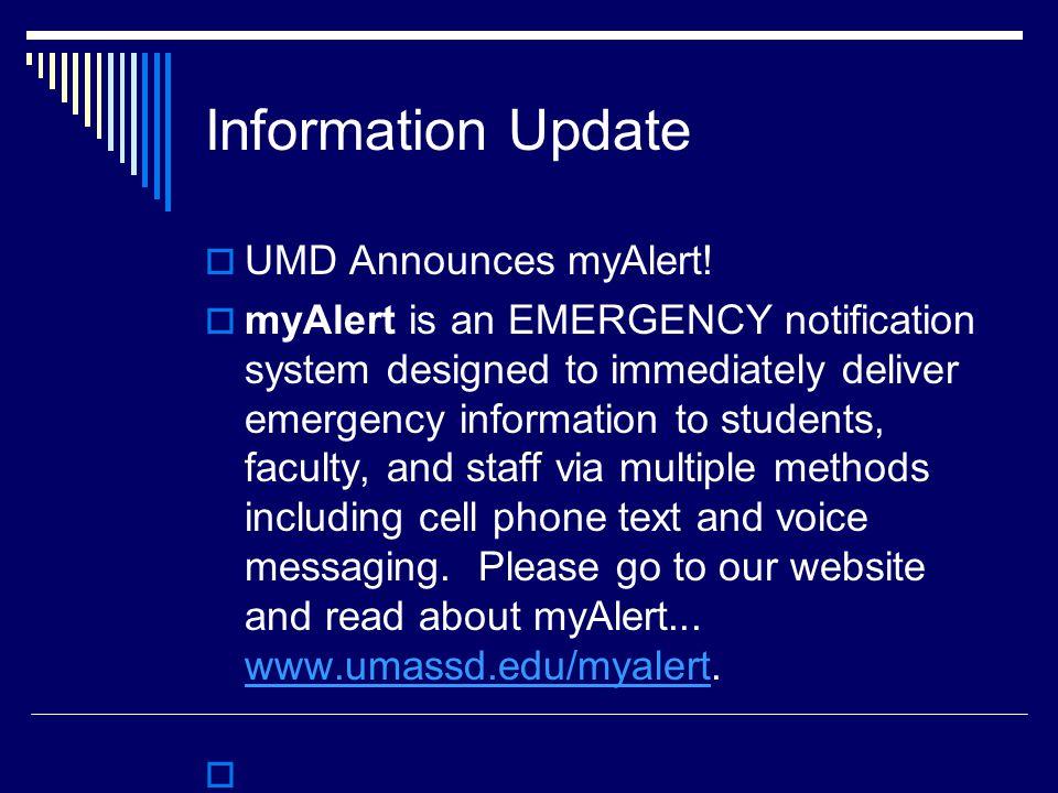 Information Update UMD Announces myAlert! myAlert is an EMERGENCY notification system designed to immediately deliver emergency information to student