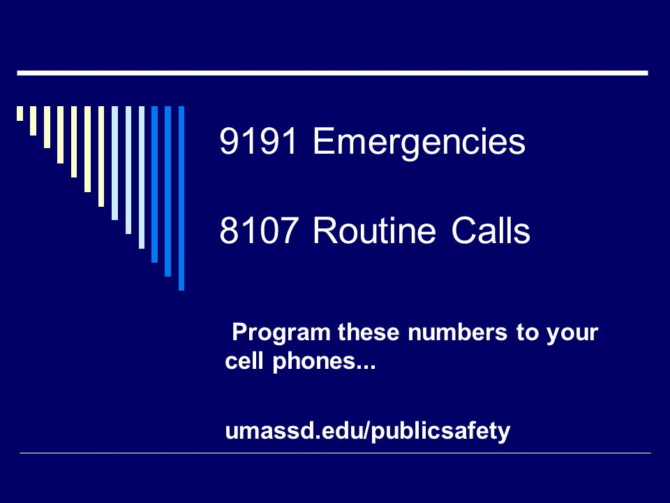 9191 Emergencies 8107 Routine Calls Program these numbers to your cell phones...