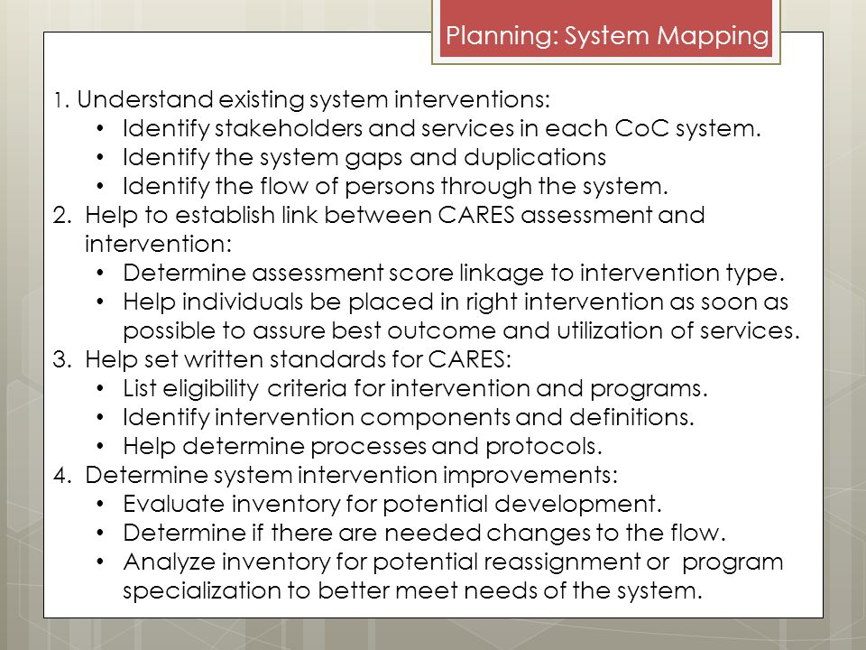 Planning: System Mapping 1. Understand existing system interventions: Identify stakeholders and services in each CoC system. Identify the system gaps
