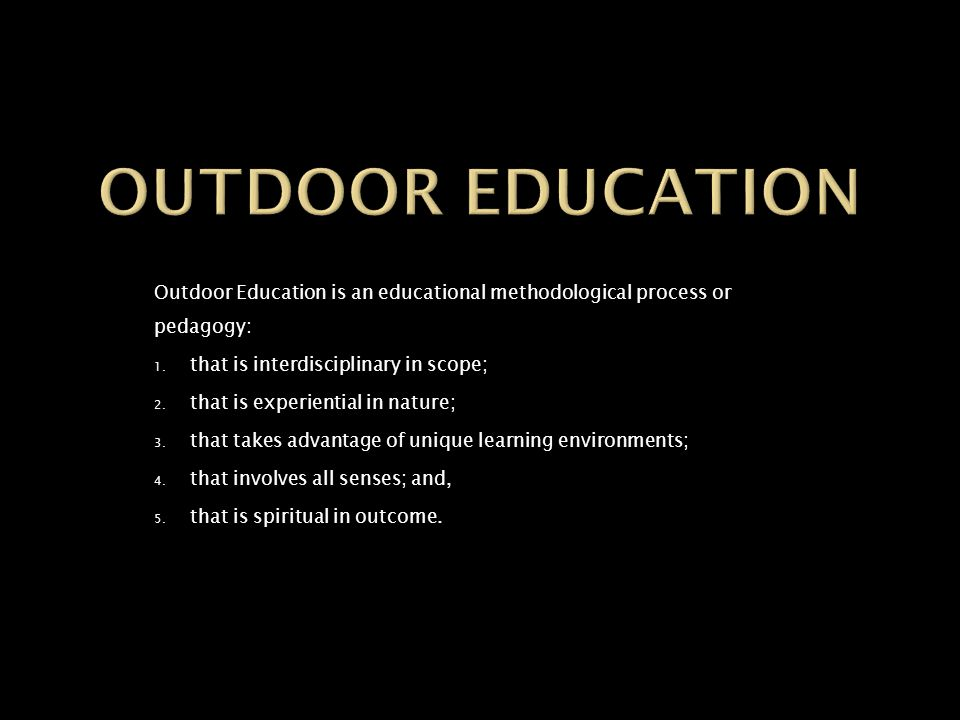 Outdoor Education is an educational methodological process or pedagogy: 1.