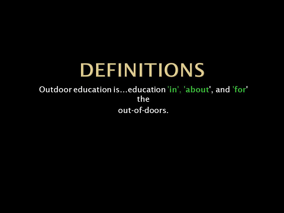Outdoor education is...education in , about , and for the out-of-doors.