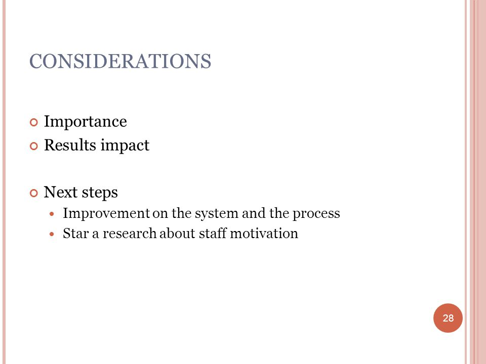 28 CONSIDERATIONS Importance Results impact Next steps Improvement on the system and the process Star a research about staff motivation 28