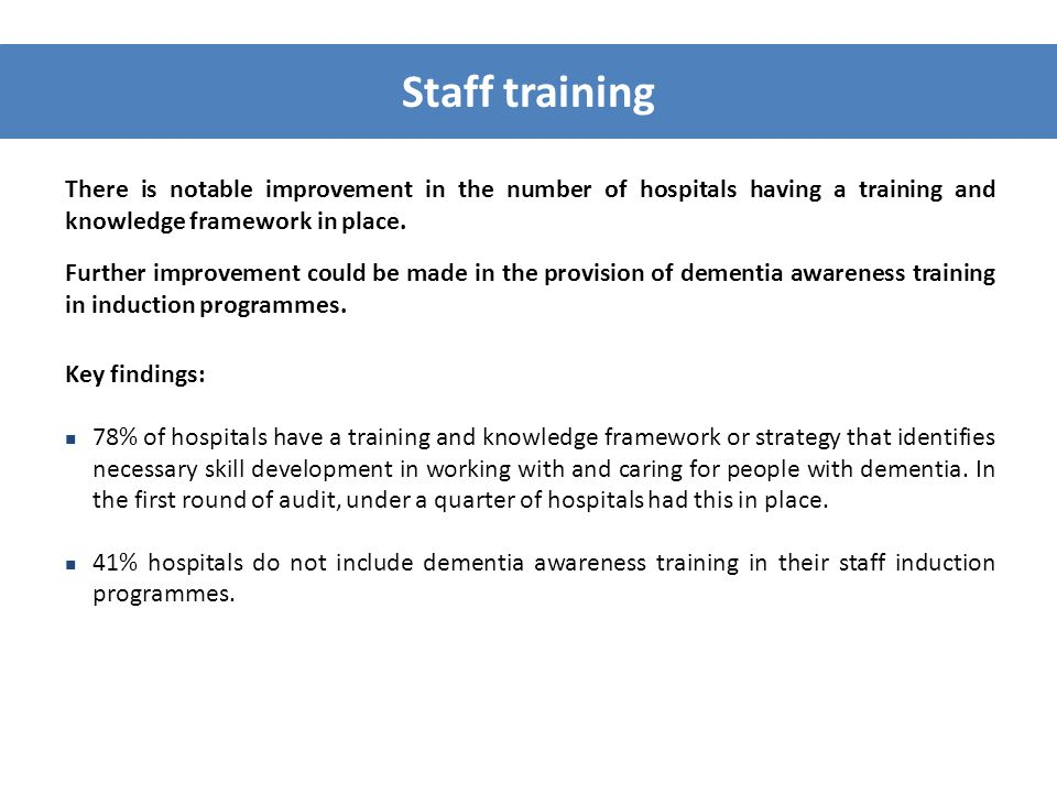 Staff training There is notable improvement in the number of hospitals having a training and knowledge framework in place.