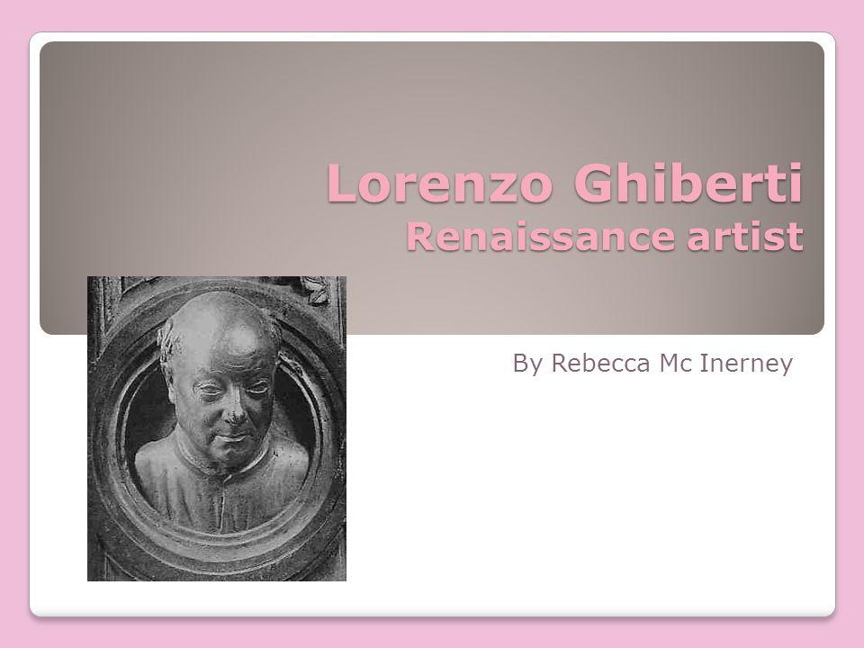 Lorenzo Ghiberti Renaissance artist By Rebecca Mc Inerney