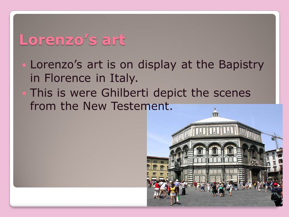 Lorenzos art Lorenzos art is on display at the Bapistry in Florence in Italy.