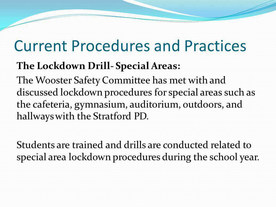 Current Procedures and Practices The Lockdown Drill- Special Areas: The Wooster Safety Committee has met with and discussed lockdown procedures for sp