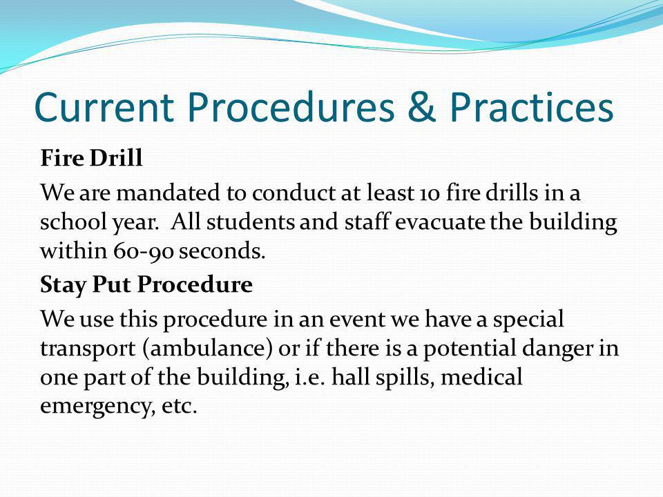 Current Procedures & Practices Fire Drill We are mandated to conduct at least 10 fire drills in a school year. All students and staff evacuate the bui