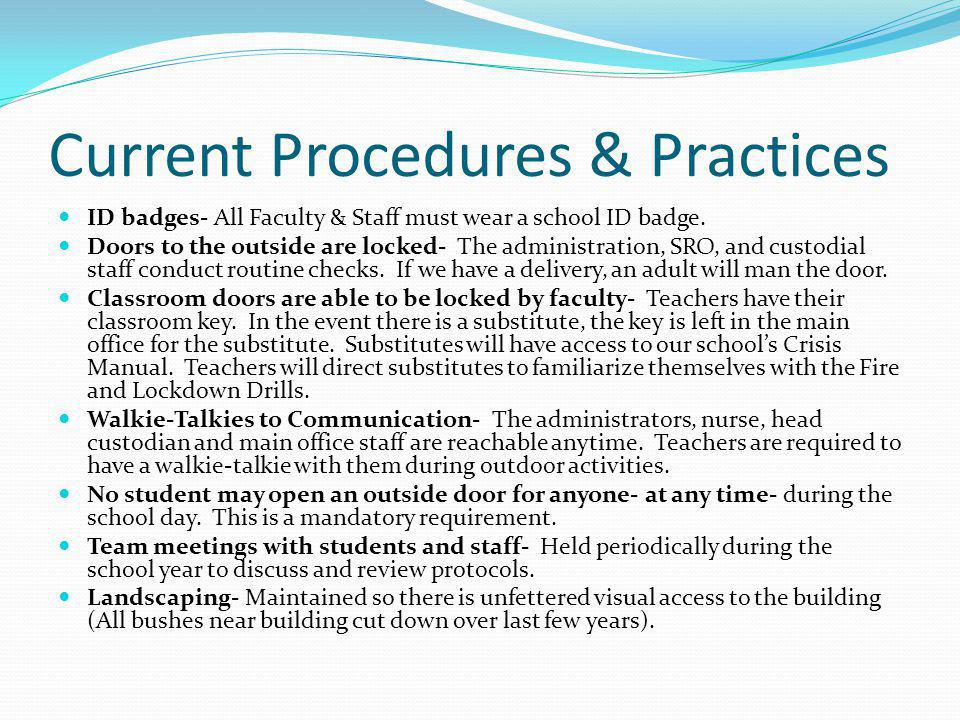 Current Procedures & Practices ID badges- All Faculty & Staff must wear a school ID badge. Doors to the outside are locked- The administration, SRO, a