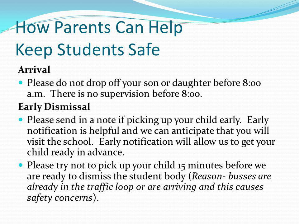 How Parents Can Help Keep Students Safe Arrival Please do not drop off your son or daughter before 8:00 a.m. There is no supervision before 8:00. Earl