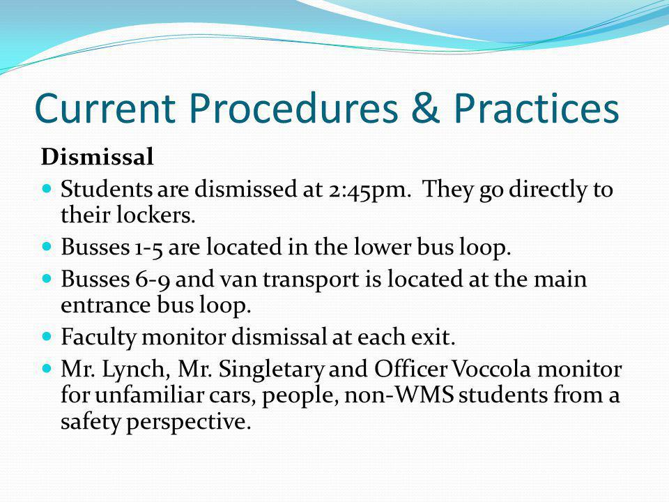 Current Procedures & Practices Dismissal Students are dismissed at 2:45pm. They go directly to their lockers. Busses 1-5 are located in the lower bus