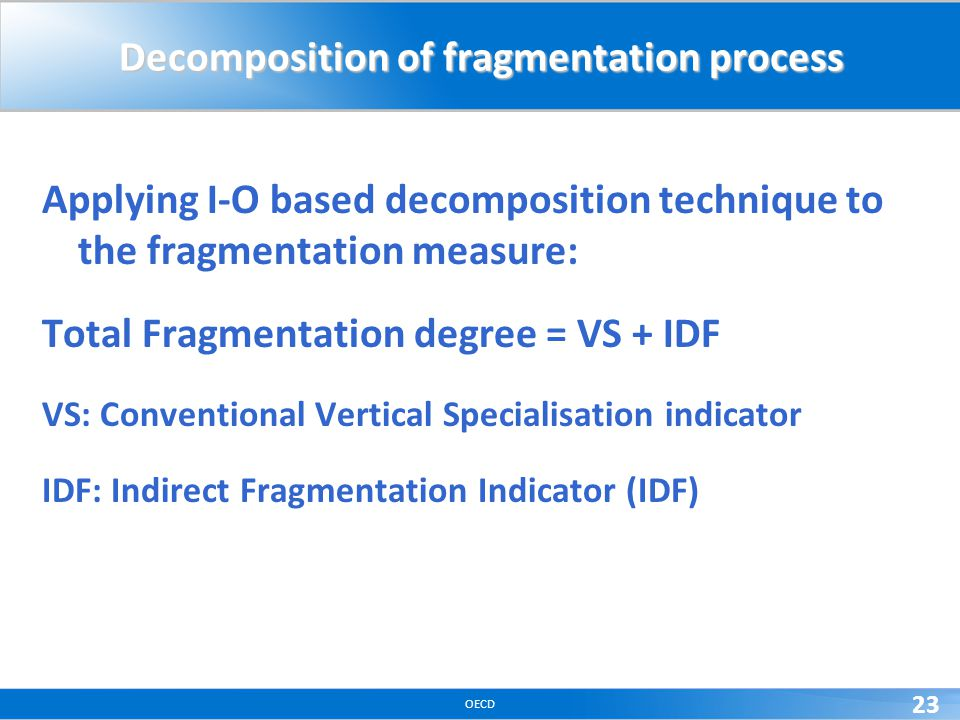 OECD 23 Decomposition of fragmentation process Applying I-O based decomposition technique to the fragmentation measure: Total Fragmentation degree = V