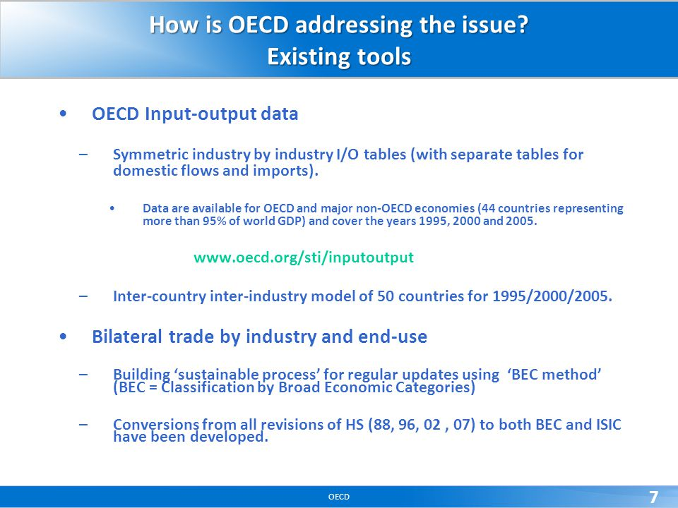 OECD 7 How is OECD addressing the issue? Existing tools OECD Input-output data –Symmetric industry by industry I/O tables (with separate tables for do