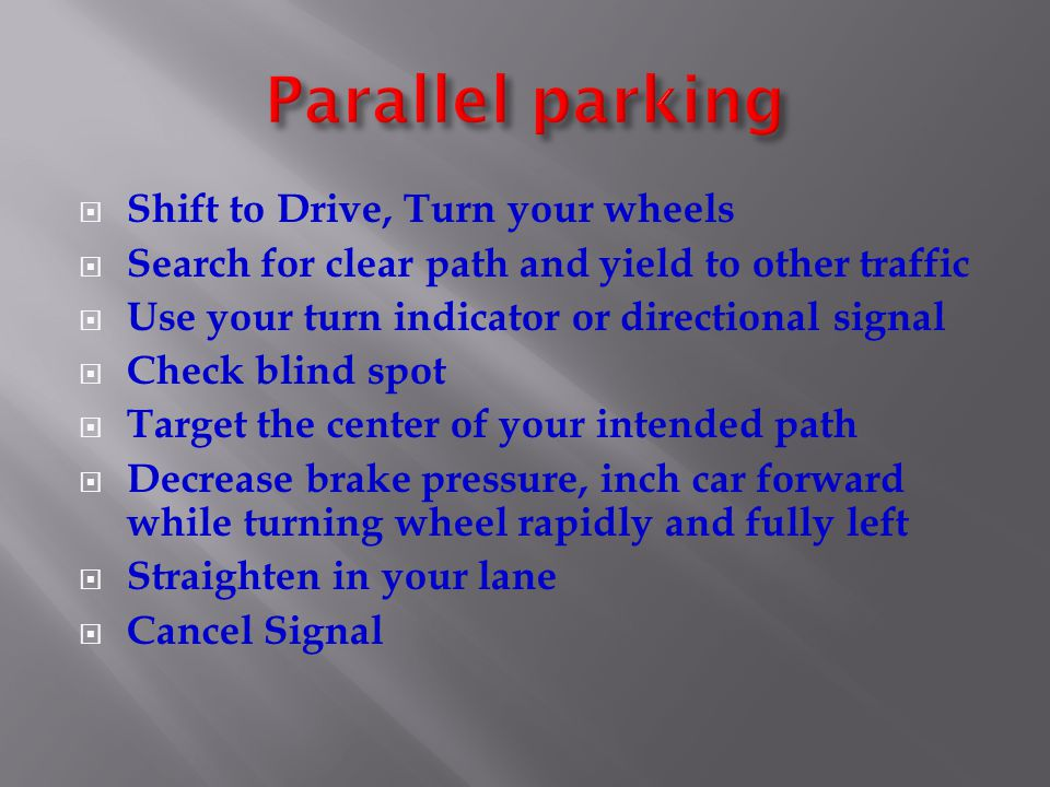 Shift to Drive, Turn your wheels Search for clear path and yield to other traffic Use your turn indicator or directional signal Check blind spot Targe