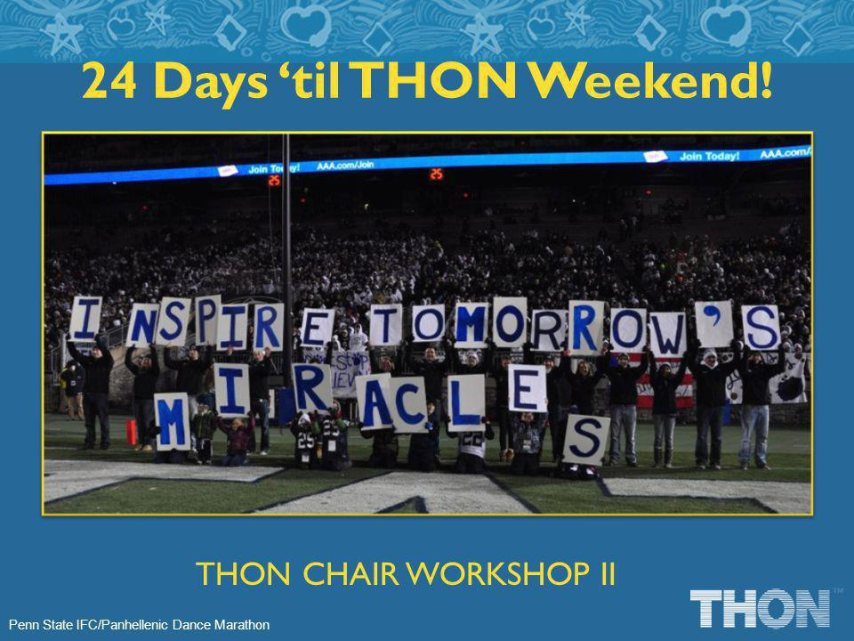 Penn State IFC/Panhellenic Dance Marathon 24 Days til THON Weekend! THON CHAIR WORKSHOP II