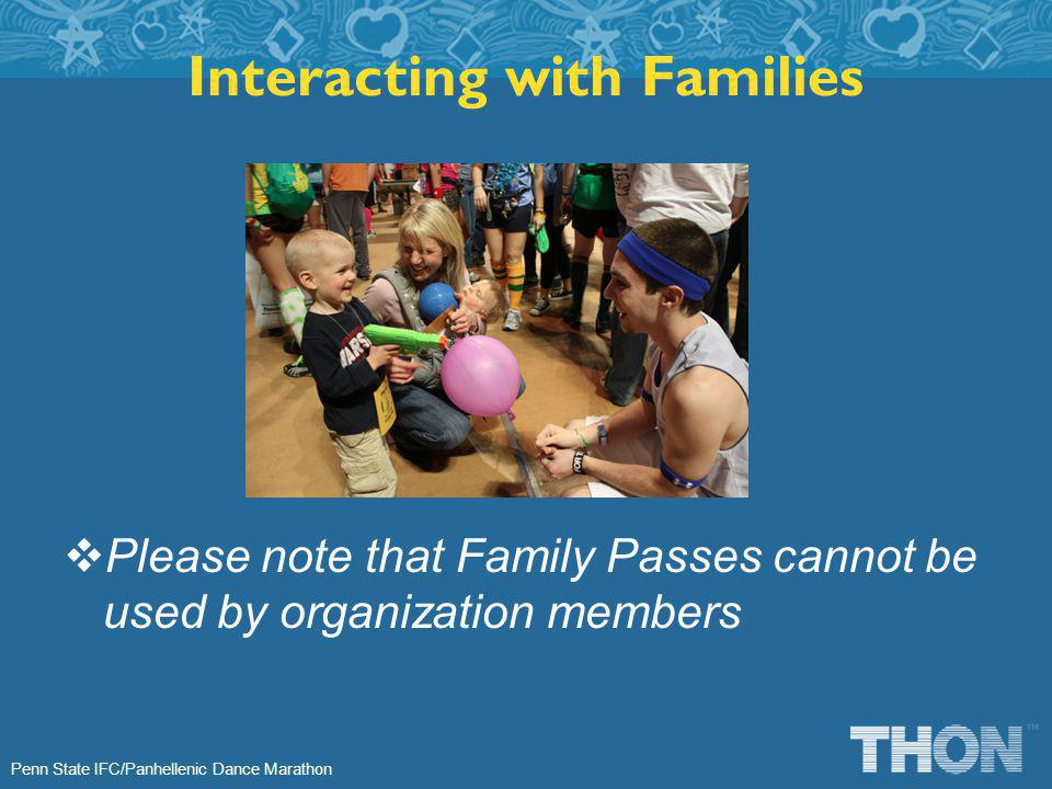 Penn State IFC/Panhellenic Dance Marathon Interacting with Families Please note that Family Passes cannot be used by organization members