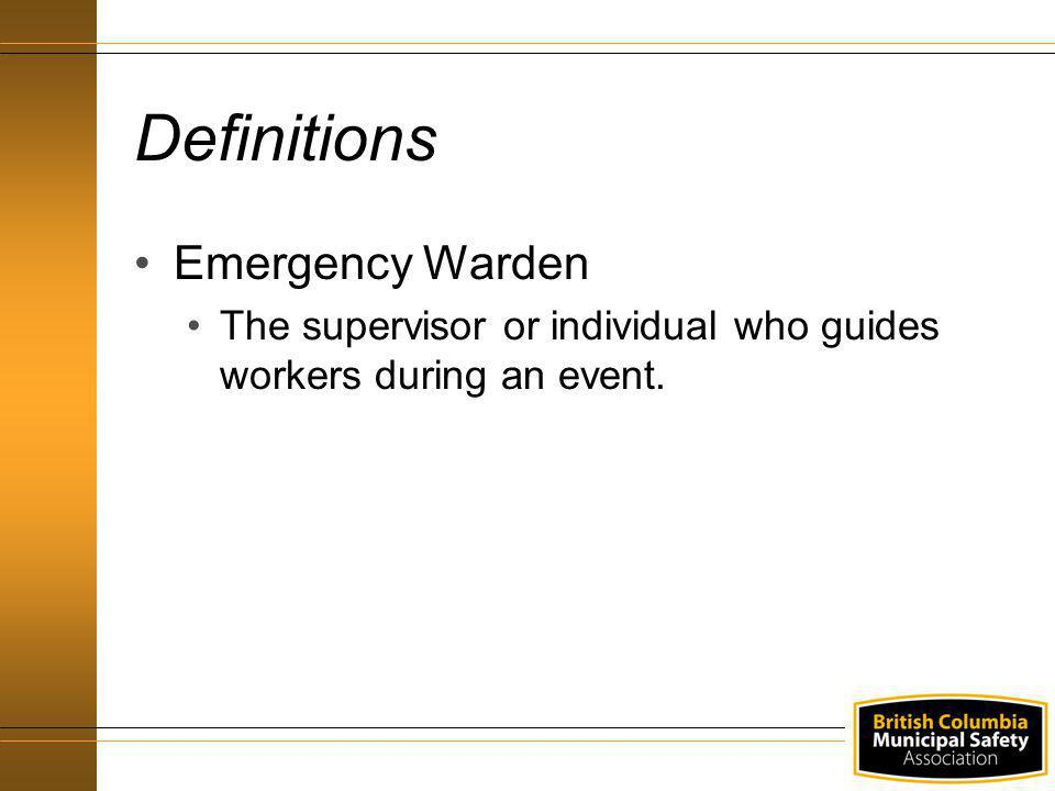 Emergency Warden The supervisor or individual who guides workers during an event. Definitions