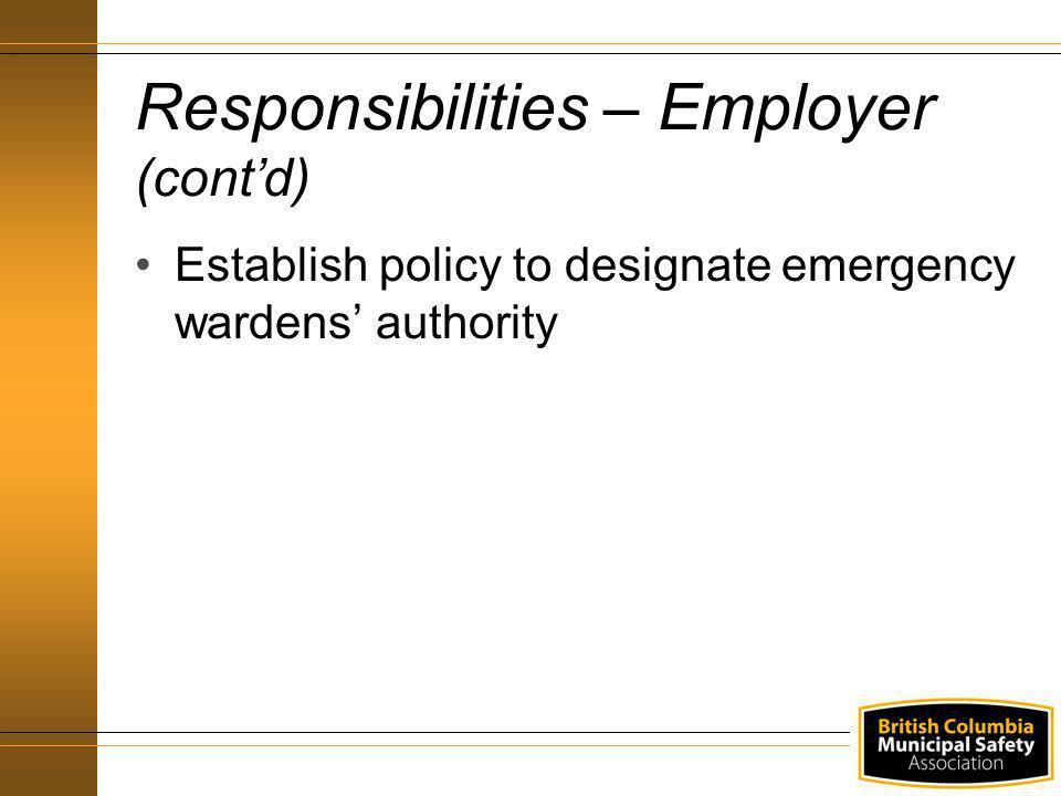 Establish policy to designate emergency wardens authority Responsibilities – Employer (contd)