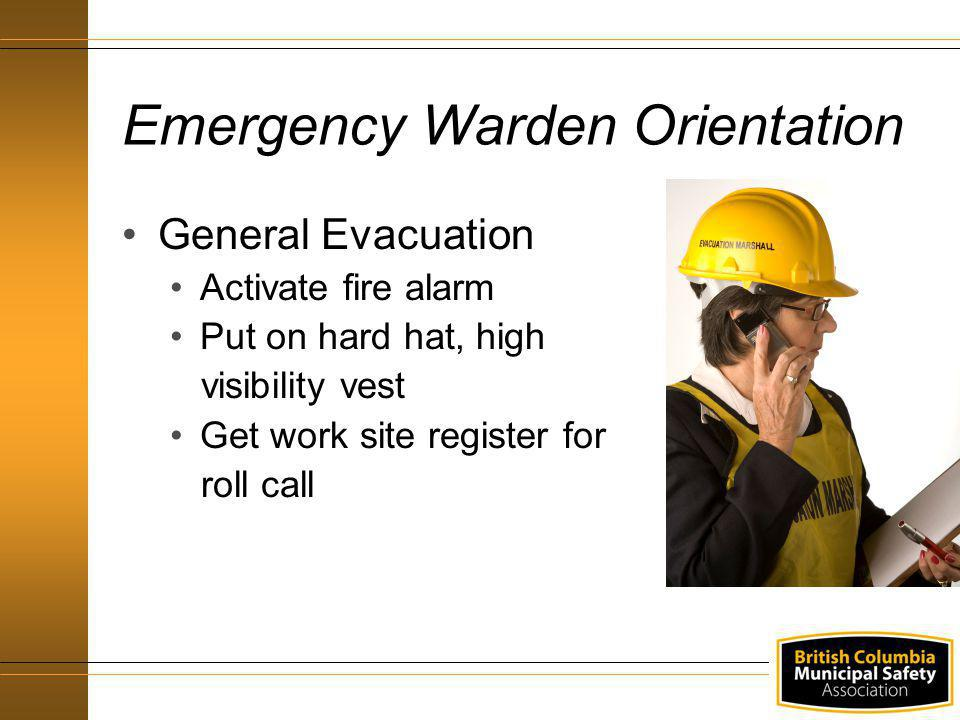 General Evacuation Activate fire alarm Put on hard hat, high visibility vest Get work site register for roll call Emergency Warden Orientation
