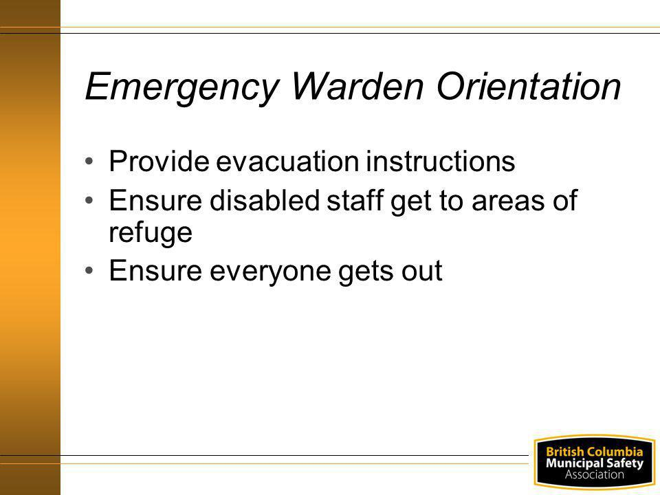 Provide evacuation instructions Ensure disabled staff get to areas of refuge Ensure everyone gets out Emergency Warden Orientation