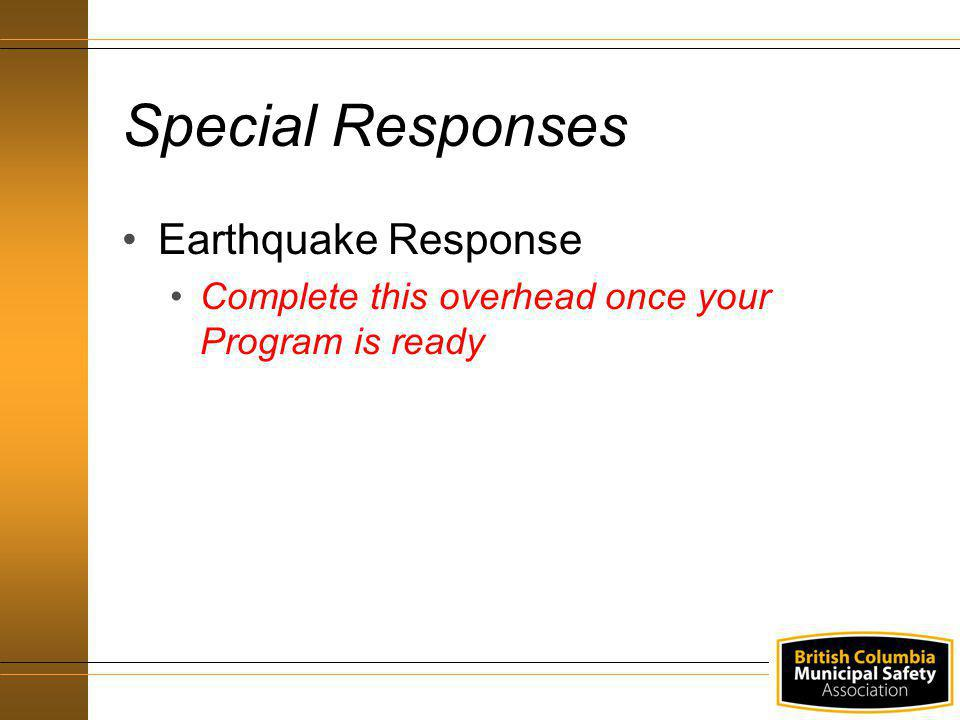 Earthquake Response Complete this overhead once your Program is ready Special Responses