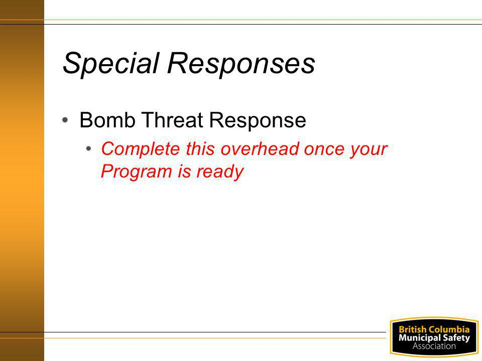 Bomb Threat Response Complete this overhead once your Program is ready Special Responses