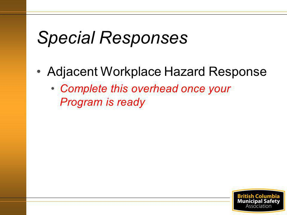 Adjacent Workplace Hazard Response Complete this overhead once your Program is ready Special Responses
