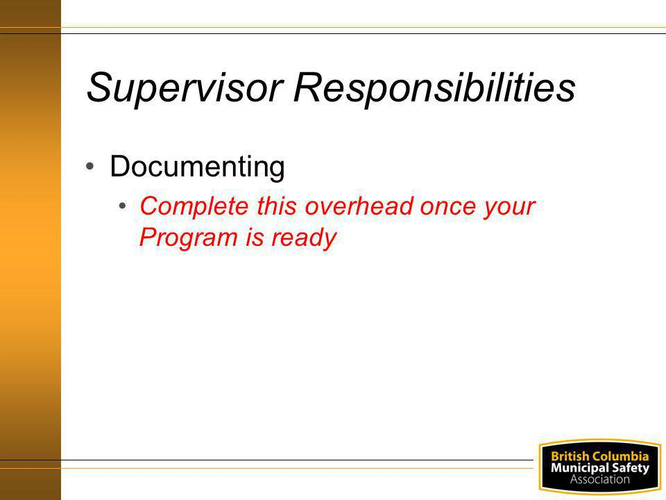 Documenting Complete this overhead once your Program is ready Supervisor Responsibilities