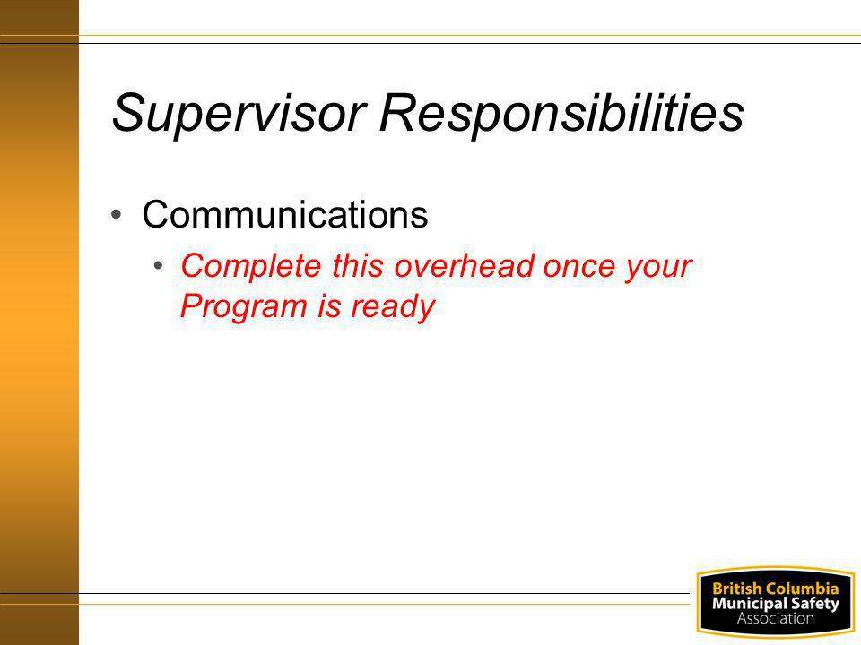 Communications Complete this overhead once your Program is ready Supervisor Responsibilities