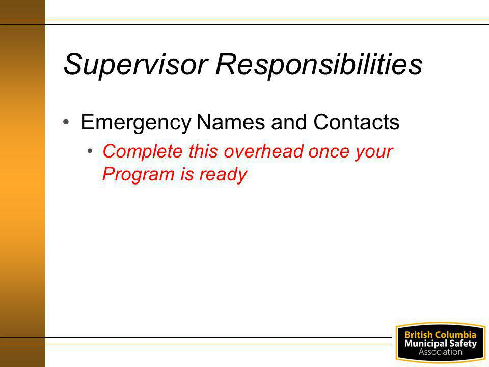 Emergency Names and Contacts Complete this overhead once your Program is ready Supervisor Responsibilities