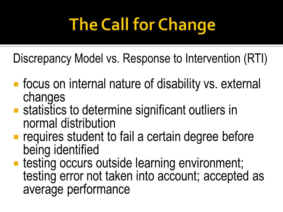 Discrepancy Model vs. Response to Intervention (RTI) focus on internal nature of disability vs.