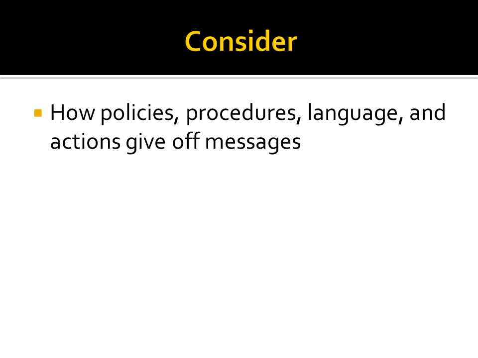 How policies, procedures, language, and actions give off messages