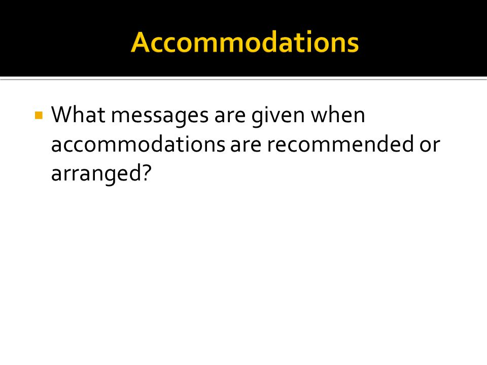 What messages are given when accommodations are recommended or arranged?