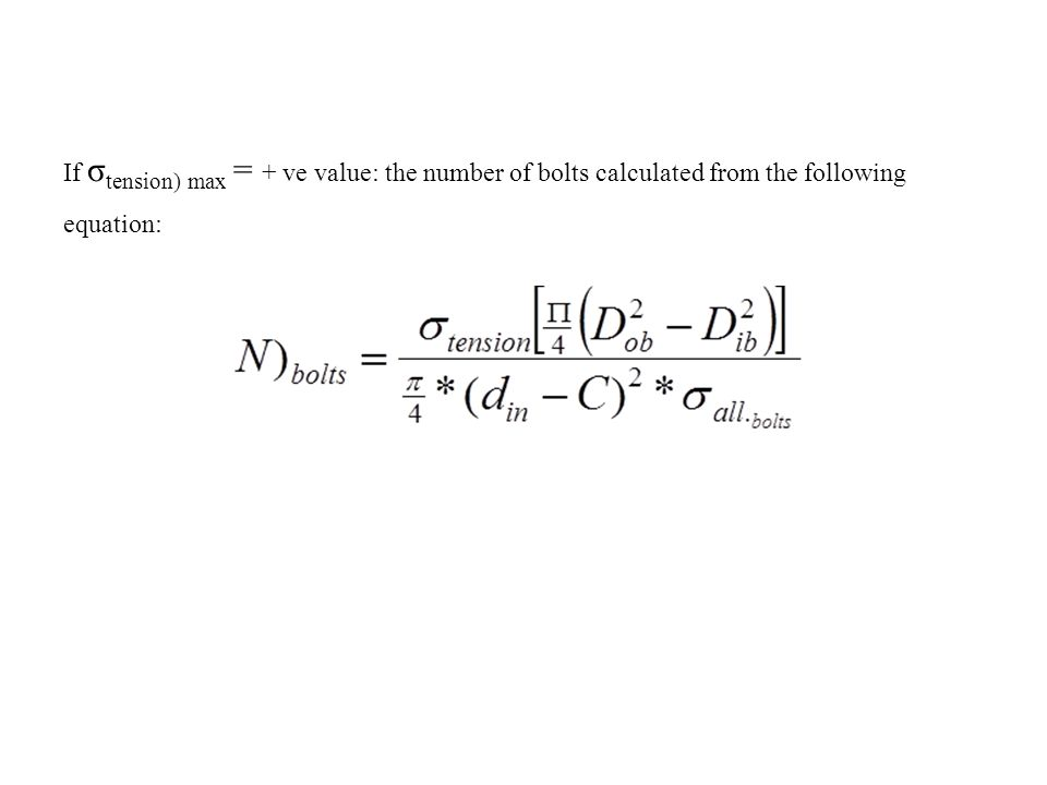 If σ tension) max = + ve value: the number of bolts calculated from the following equation: