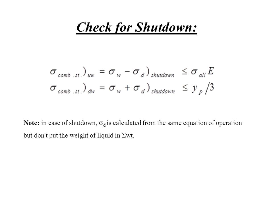 Check for Shutdown: Note: in case of shutdown, σ d is calculated from the same equation of operation but don't put the weight of liquid in Σwt.