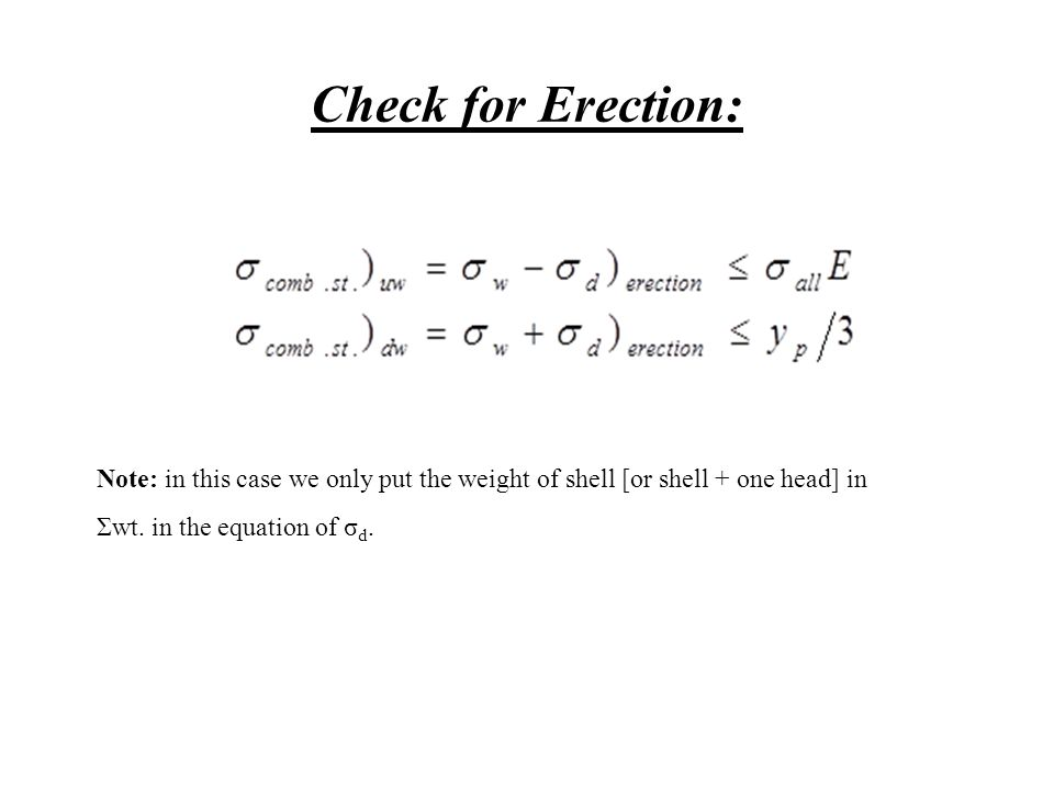 Check for Erection: Note: in this case we only put the weight of shell [or shell + one head] in Σwt. in the equation of σ d.