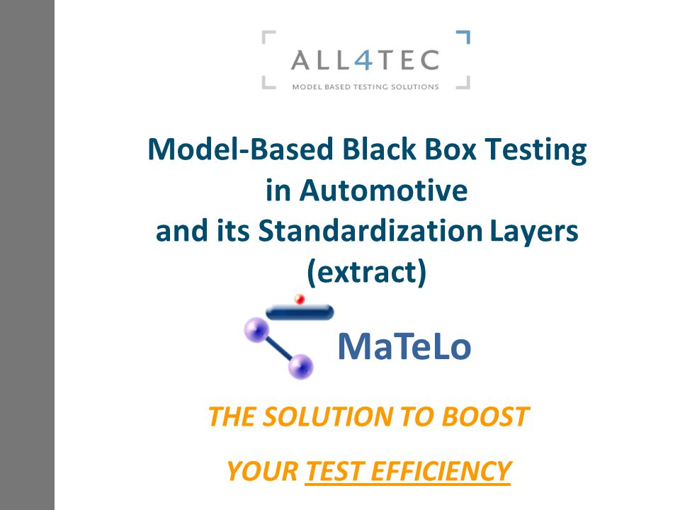 Model-Based Black Box Testing in Automotive and its Standardization Layers (extract) THE SOLUTION TO BOOST YOUR TEST EFFICIENCY MaTeLo