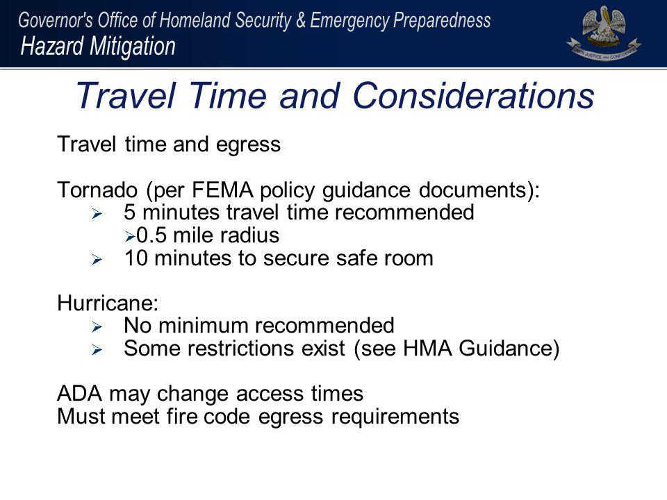 Travel time and egress Tornado (per FEMA policy guidance documents): 5 minutes travel time recommended 0.5 mile radius 10 minutes to secure safe room