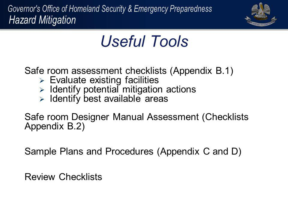 Safe room assessment checklists (Appendix B.1) Evaluate existing facilities Identify potential mitigation actions Identify best available areas Safe r