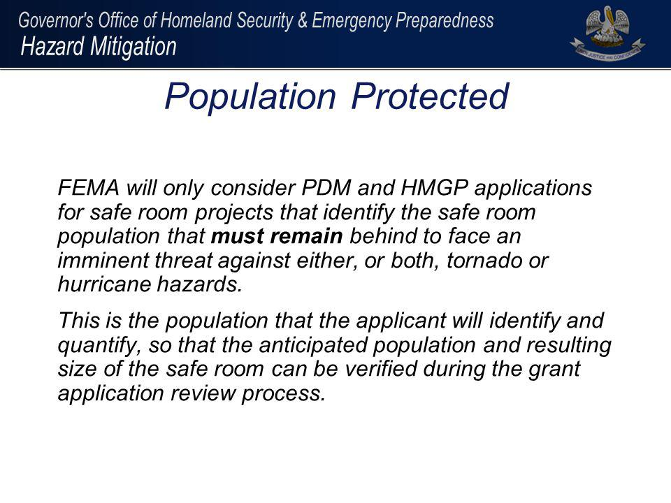 FEMA will only consider PDM and HMGP applications for safe room projects that identify the safe room population that must remain behind to face an imm
