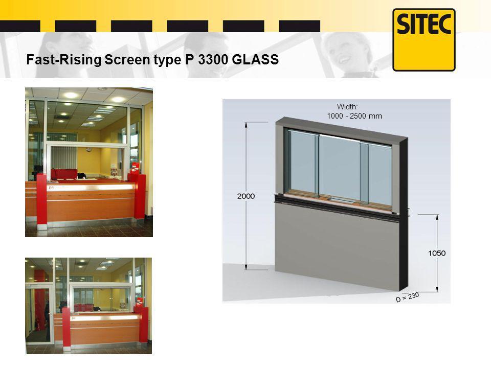Fast-Rising Screen type P 3300 GLASS Width: 1000 - 2500 mm D = 230